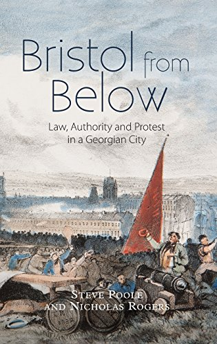 Poole, S: Bristol from Below - Law, Authority and Protest in: Law, Authority and Protest in a Georgian City (Studies in Early Modern Cultural, Political and Social History, Band 28)