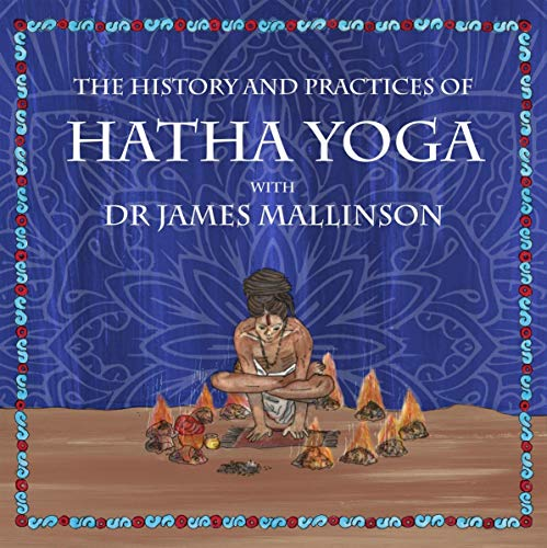 The History and Practices of Hatha Yoga with Dr James Mallinson  By  cover art