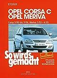 Opel Corsa C 9/00 bis 9/06: Opel Meriva 5/03 bis 4/10, So wird´s gemacht, Band 131: So wirds gemacht. Pflegen - warten - reparieren