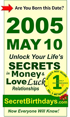 Born 2005 May 10? Your Birthday Secrets to Money, Love Relationships Luck: Fortune Telling Self-Help: Numerology, Horoscope, Astrology, Zodiac, Destiny ... Metaphysics (20050510) (English Edition)