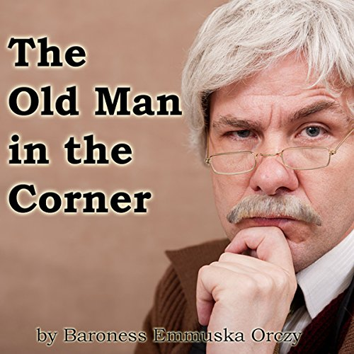The Old Man in the Corner  audiobook cover art