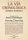 La vía cronológica: Basada en la Nueva Cronología de Fomenko y Nosovskiy y en la Cronología X-185