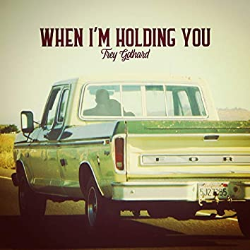 When I'm Holding You