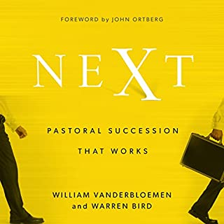 Next: Pastoral Succession That Works                   By:                                                                                                                                 William Vanderbloemen,                                                                                        Warren Bird                               Narrated by:                                                                                                                                 Claton Butcher                      Length: 7 hrs and 46 mins     28 ratings     Overall 4.8