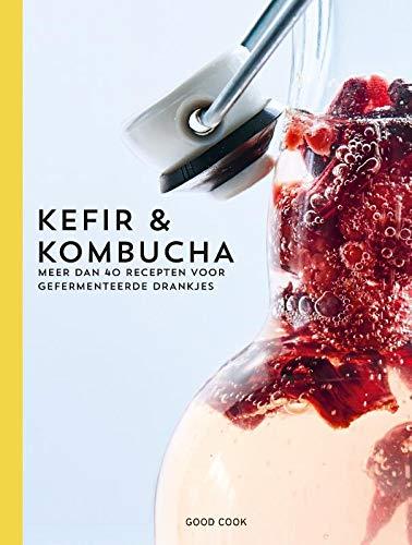 Kefir & Kombucha: meer dan 40 recepten voor gefermenteerde drankjes