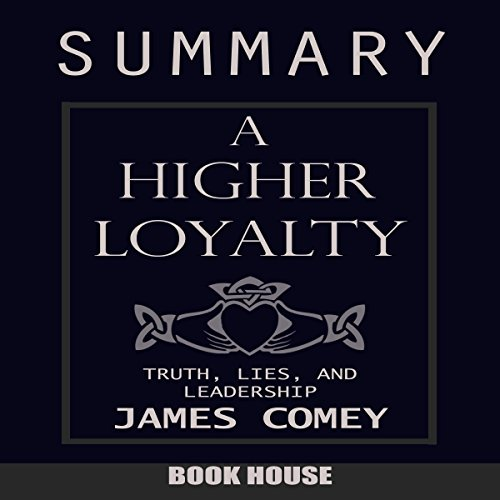 Summary of A Higher Loyalty: Truth, Lies, and Leadership by James Comey audiobook cover art
