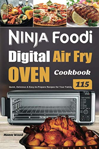 Ninja Foodi Digital Air Fry Oven Cookbook: 115 Quick, Delicious & Easy-to-Prepare Recipes for Your Family
