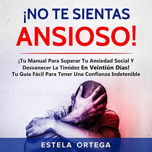 ¡No Te Sientas Ansioso! [Don't Feel Anxious!] Audiobook By Estela Ortega cover art