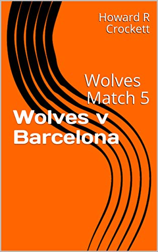 Wolves v Barcelona: Wolves Match 5 (English Edition)