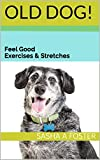 Old Dog! : Feel Good Exercises & Stretches