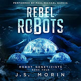 Rebel Robots     Robot Geneticists Series, Book 4              By:                                                                                                                                 J.S. Morin                               Narrated by:                                                                                                                                 Paul Michael Garcia                      Length: 8 hrs and 50 mins     2 ratings     Overall 5.0