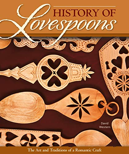History of Lovespoons: The Art and Traditions of a Romantic Craft (Fox Chapel Publishing) Comprehensive Guide to History, Artifacts, Symbol Significance, Spoon Detail, and More with 250 Color Photos