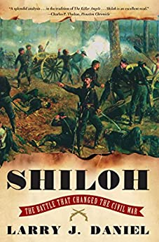 Shiloh: The Battle That Changed the Civil War by [Larry J. Daniel]