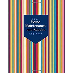 Your Home Repairs and Maintenance Log Book: Record Home Maintenance, Repairs and Projects. With a monthly Home Maintenance Planner, Home Appliance ... room Inventory, a Project Planner and More.