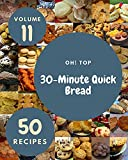 Oh! Top 50 30-Minute Quick Bread Recipes Volume 11: Start a New Cooking Chapter with 30-Minute Quick Bread Cookbook! (English Edition)