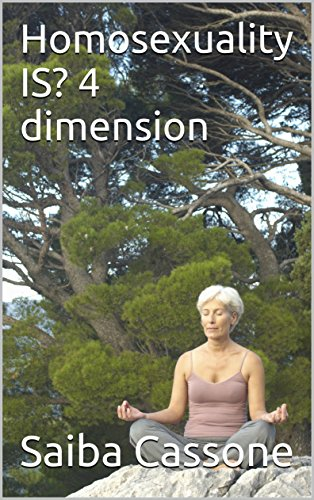 Book: Homosexuality IS? 4 dimension by Saiba Cassone