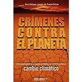 Crimenes contra el planeta - como algunos gobiernos y emporios economicos han tratado de ocultar el cambio climatico