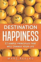 Destination Happiness: 12 Simple Principles That Will Change Your Life