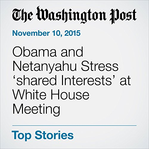 Obama and Netanyahu Stress .shared Interests. at White House Meeting cover art