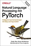 Natural Language Processing mit PyTorch: Intelligente Sprachanwendungen mit Deep Learning erstellen (Animals) - Delip Rao