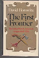 The First Frontier: The Indian Wars and America's Origins, 1607-1776 0671225340 Book Cover