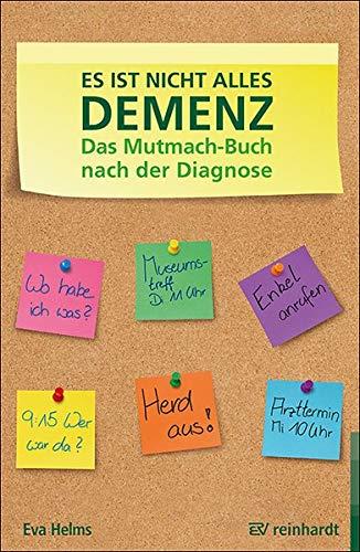 Es ist nicht alles Demenz: Das Mutmach-Buch nach der Diagnose