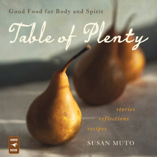 Table of Plenty     Good Food for Body and Spirit (Stories, Reflections, Recipes)              By:                                                                                                                                 Susan Muto                               Narrated by:                                                                                                                                 Susan Muto                      Length: 5 hrs and 4 mins     Not rated yet     Overall 0.0