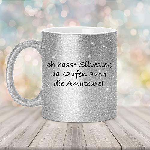 Glitzer Tasse Silber Ich hasse Silvester da saufen auch die Amateure Alkohol Wein Schwarzer Humor Deko Glitzertasse Geschenk Kaffee Tee Tasse Design lustig