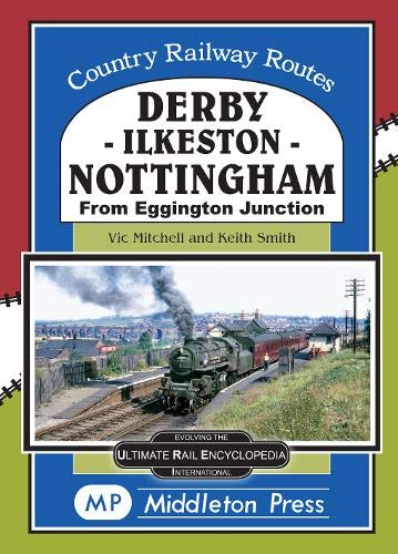 Derby-Ilkeston-Nottingham: from Eggington Junction (Country Railway Routes)