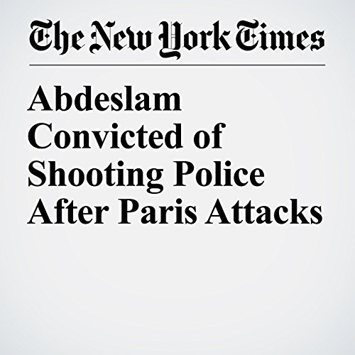 Abdeslam Convicted of Shooting Police After Paris Attacks copertina