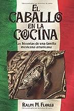 El caballo en la cocina: Las historias de una familia mexicana-americana (Spanish Edition)