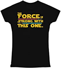 The Force is Strong with This One Womens Tee Shirt
