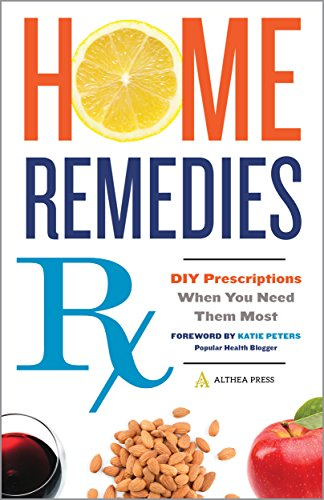 Home Remedies Rx: DIY Prescriptions When You Need Them Most by [Althea Press, Katie Peters]