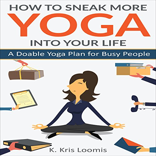 How to Sneak More Yoga Into Your Life audiobook cover art
