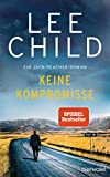 Keine Kompromisse: Ein Jack-Reacher-Roman (Die-Jack-Reacher-Romane, Band 20) - Lee Child