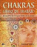 Chakras. Libro de trabajo: Reequilibra las energías vitales de tu cuerpo (Cuerpo-Mente)