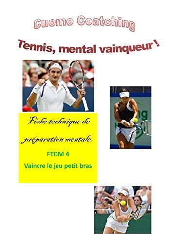 Tennis : Surmontez le jeu 'Petit Bras' (Tennis : Fiches de Technique Mentale t. 4) (French Edition)