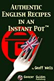 Authentic English Recipes In An Instant Pot: The Latest Way To Cook British Food
