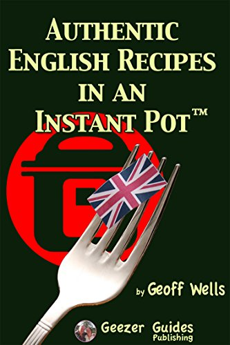 Authentic English Recipes In An Instant Pot: The Latest Way To Cook British Food (English Edition)