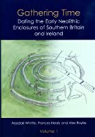 Gathering Time: Dating the Early Neolithic Enclosures of Southern Britain and Ireland