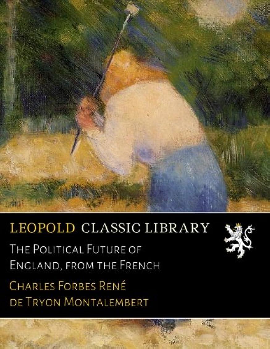 嫌がる爆風肝The Political Future of England, from the French