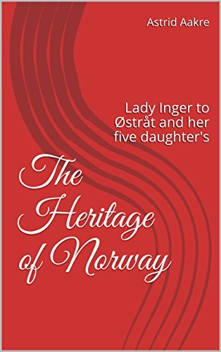 The Heritage of Norway: Lady Inger to Østråt and her five daughter's
