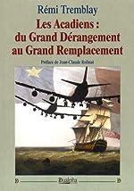 Les Acadiens - Du grand dérangement au grand remplacement de Rémi Tremblay