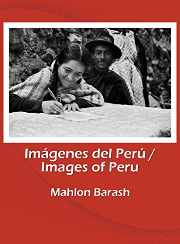 Images of Peru/Imágenes del Perú: Memories of Huamalíes and other regions of Peru/Recuerdos de Huamalíes y otras regiones del Perú