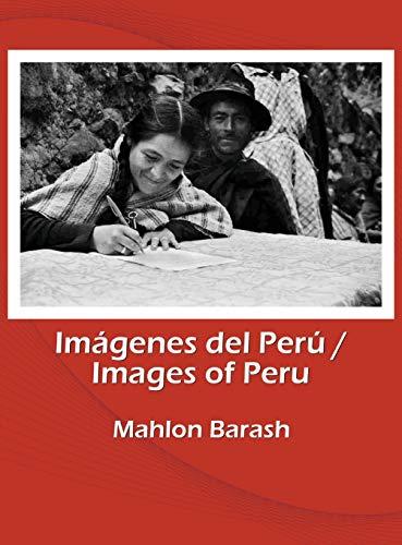 Images of Peru/Imágenes del Perú: Memories of Huamalíes and other regions of Peru/Recuerdos de Huamalíes y otras regiones del Perú