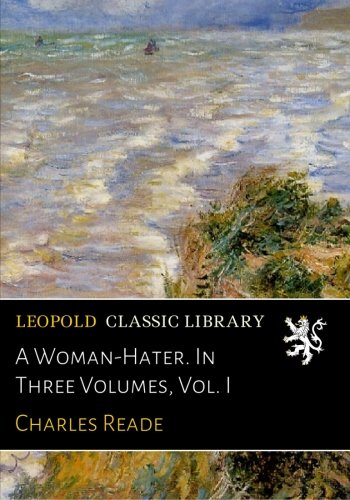 A Woman-Hater. In Three Volumes, Vol. I