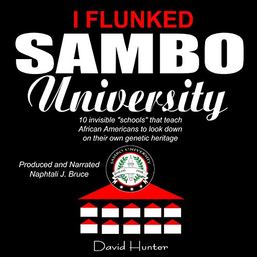 "I Flunked Sambo University: 10 Invisible ""Schools"" by Which African Americans Learn to Look down on Their Own Genetic Heritage audiobook cover art"