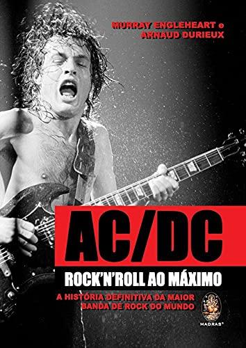 AC/DC rock'n'roll ao máximo: A história definitiva da maior banda de rock do mundo