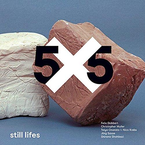5x5 still lifes: Das zeitgenössische Stillleben der Fotograf