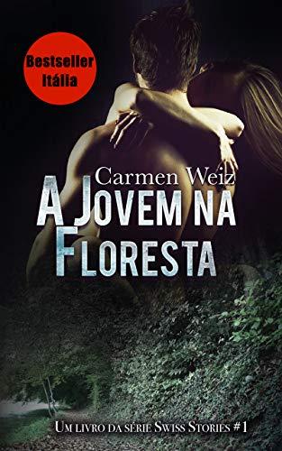 A Jovem na Floresta (ebook Unlimited Swiss Stories # 1): Um romance policial suspense para adultos (mistério e hot) made in Switzerland - versão best Kindle ebook